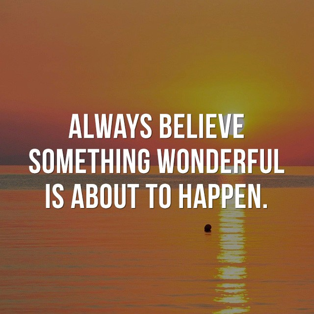 Always believe, something wonderful is about to happen! - Positive Quotes Images
