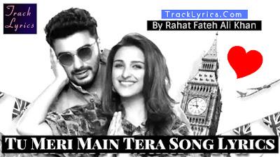 tu-meri-main-tera-song-lyrics-namaste-england-rahat-fateh-ali-khan-parineeti-chopra