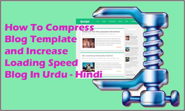 How To Compress Blog Template and Increase Loading Speed Blog In Urdu - Hindi