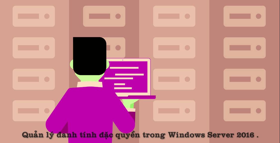 Quản lý danh tính đặc quyền trong Windows Server 2016.