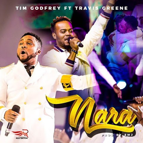 Audio + lyrics Tim Godfrey Ft. Travis Greene – Nara Lyrics