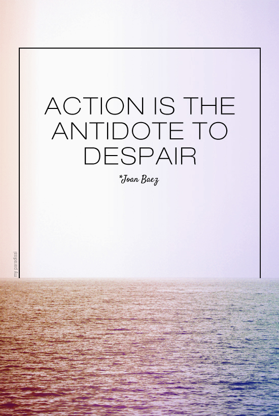 Action is the antidote to despair. Quote by Joan Baez. Photo edit by My Paradissi #quote #wisewords