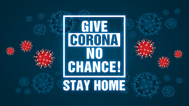 GIVE CORONAVIRUS COVID19 NO CHANCE BY STAYING AT HOME