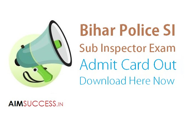 Bihar Police SI Admit Card Out : Download Now