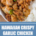 Hawaiian Crispy Garlic Chicken