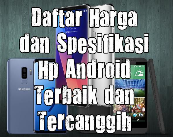 Daftar Harga Dan Spesifikasi Hp Android Terbaik Dan Tercanggih