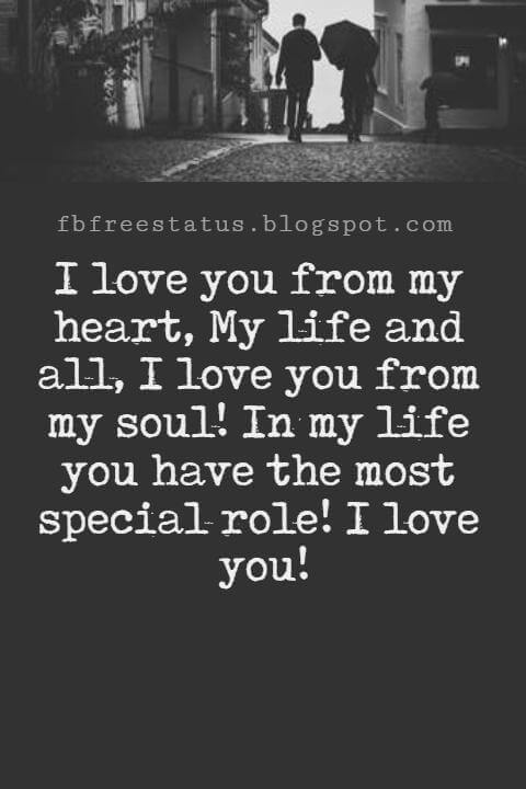 Love Text Messages, I love you from my heart, My life and all, I love you from my soul! In my life you have the most special role! I love you!