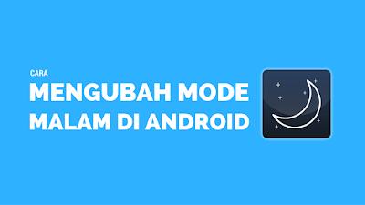Mengubah Android ke Mode Malam dengan Gampang 1