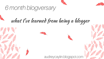 http://audreycaylin.blogspot.com/2017/04/6-month-blogversary-what-ive-learned.html