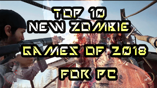 Top 10 NEW Zombie Games of 2018 For pc