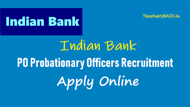 indian bank po probationary officers recruitment 2018,last date for apply online,preliminary exam main exam date,indian bank po admit cards,indian bank po results,