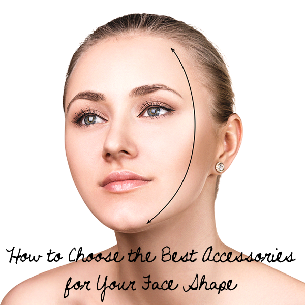 Tips on How to Choose the Best Accessories for Your Face Shape!