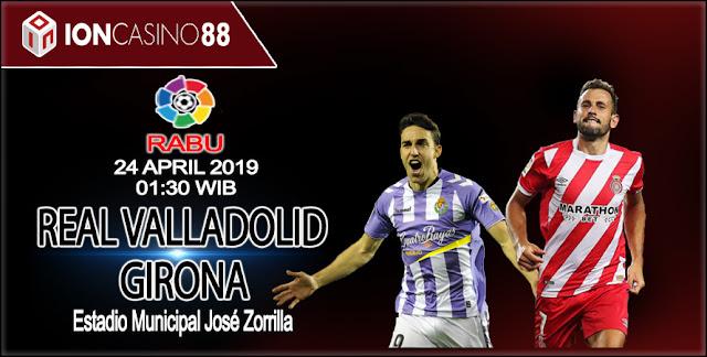 Prediksi Bola Real Valladolid Vs Girona 24 April 2019 Ioncasino88