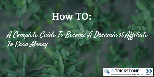 A Complete Guide To Become A Dreamhost Affiliate To Earn Money