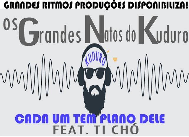 Os Grandes Nato Do Kuduro Feat. Ti Chó - Cada Um Tem Plano Dele