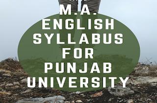 M.A. ENGLISH SYLLABUS FOR PUNJAB UNIVERSITY