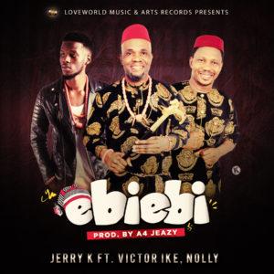 Jerry K – Ebi Ebi ft. Victor Ike x Nolly