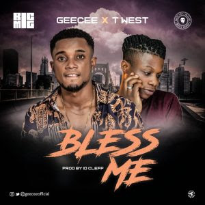 Geecee Ft. T West - Bless Me (Prod. ID Cleff)