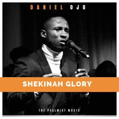 [Music + Lyrics] Daniel Ojo – Shekinah Glory