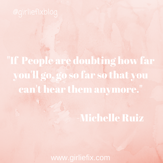 GirlieFix Blog. people doubting how far you'll go go so far