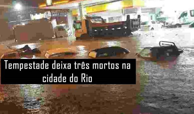 Tempestade deixa três mortos no Rio de Janeiro.