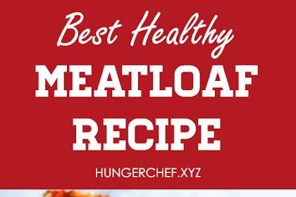 BEST Healthy Meatloaf Recipe