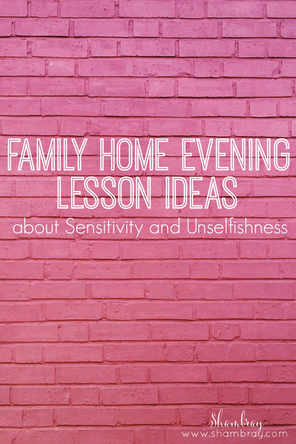 shambray family home evening lesson ideas about sensitivity and