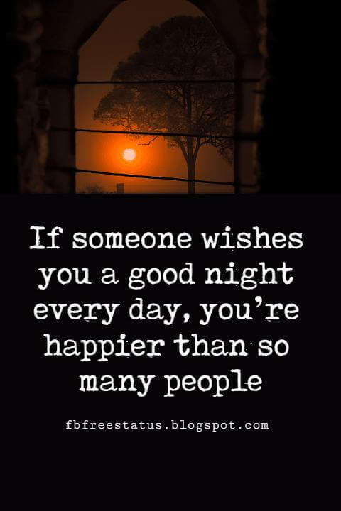 If someone wishes you a good night every day, you're happier than so many people