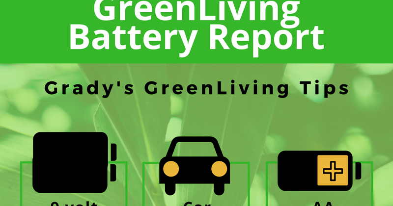 Grady 39 s greenliving tips greenliving battery report six for Greenliving com