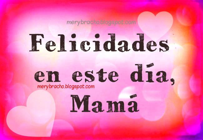Frases para La Madre en su Feliz Día, Bendiciones con imágenes lindas. tarjetas, aliento para felicitar madres,  cumpleaños, mayo
