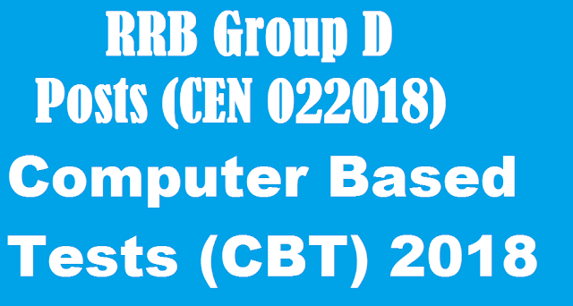 RRB Group D posts (CEN 022018) Computer Based Tests (CBT) is going to begin from September 17,2018