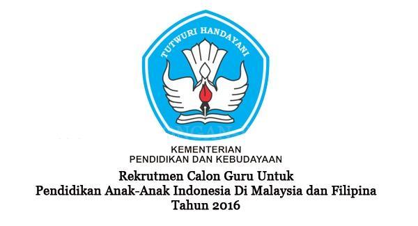 KEMENTERIAN PENDIDIKAN DAN KEBUDAYAAN : CALON GURU PENDIDIKAN ANAK INDONESIA DI MALAYSIA DAN FILIPHINA - INDONESIA