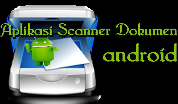 Aplikasi Scanner Dokumen Android Terbaik