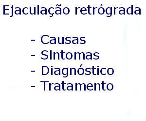 Ejaculação retrógrada causas sintomas diagnóstico tratamento prevenção riscos complicações