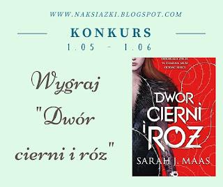 http://naksiazki.blogspot.com/2016/05/wygraj-dwor-cierni-i-roz-sarah-j-maas.html