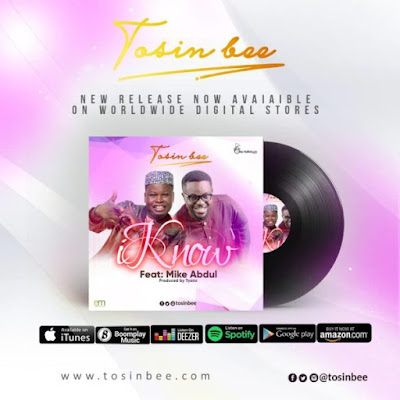 Gospel Song; Tosin Bee Ft. Mike Abdul – I Know