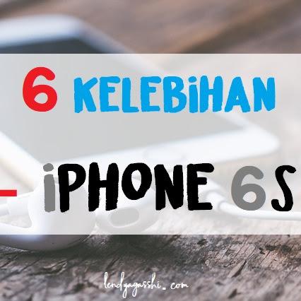 6 Kelebihan iPhone 6s Yang Harus Kamu Tahu