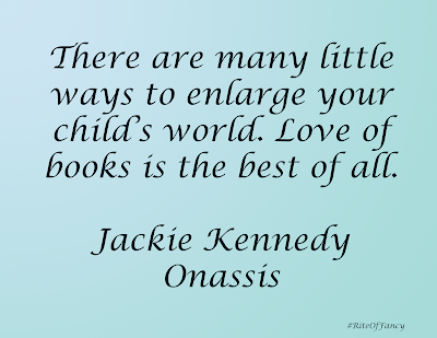"""There are many little ways to enlarge your child's world. Love of books is the best of all"""