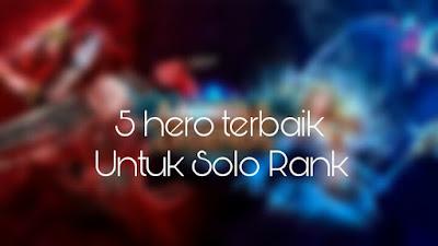 5 Hero Terbaik Untuk Solo Rank (Mobile Legend)