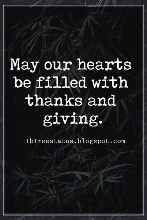 Inspirational Quotes For Thanksgiving, May our hearts be filled with thanks and giving.
