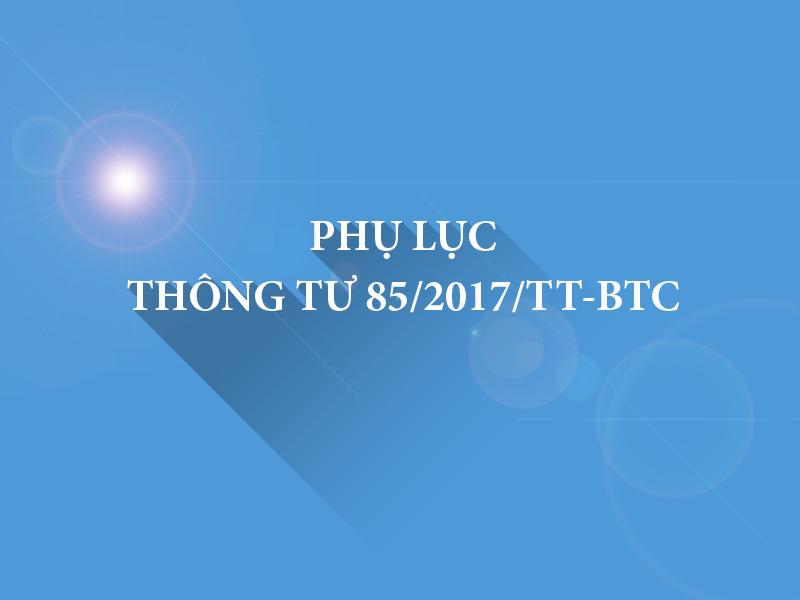 Phụ lục Kèm theo Thông tư số 85/2017/TT-BTC
