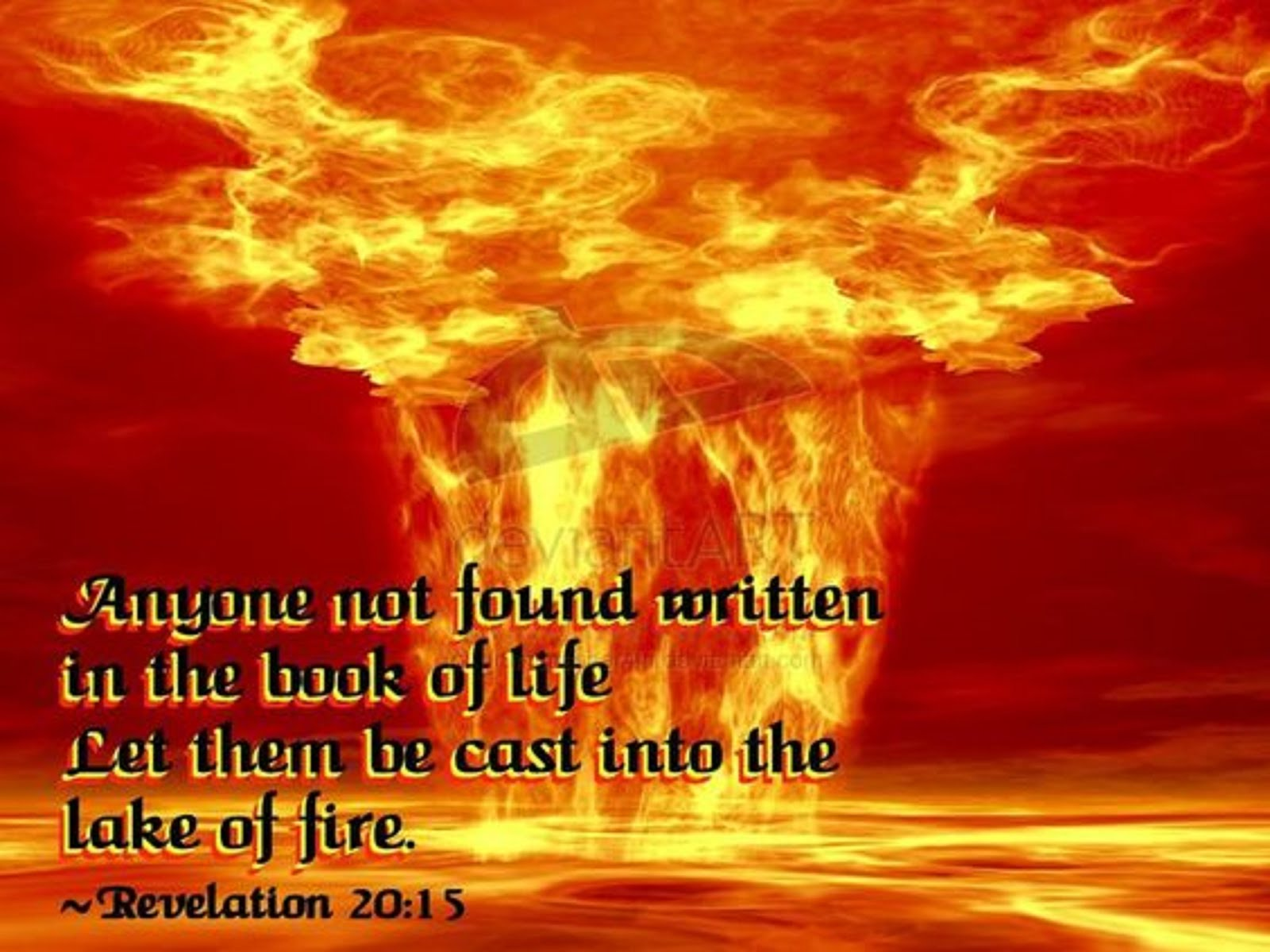 ANYONE NOT FOUND IN THE BOOK OF LIFE LET HIM BE THROWN IN TO THE LAKE OF FIRE