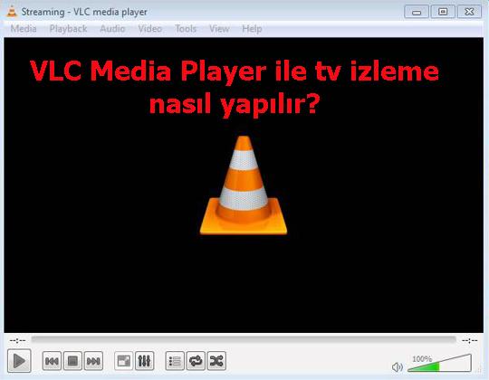 VLC Media Player ile tv izleme nasıl yapılır?