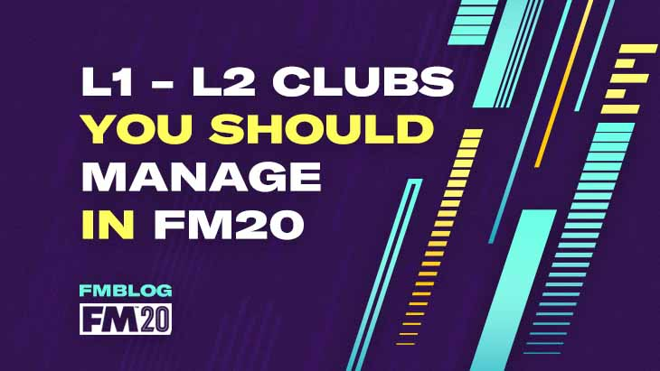Challenge Yourself – L1 and L2 Clubs You Should Manage on FM20