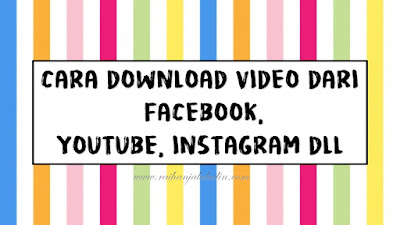 Cara Download Video Dari Facebook, Youtube, Instagram dll