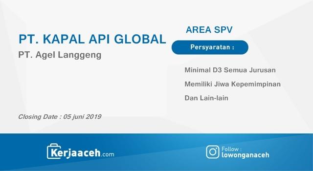 Lowongan Kerja Aceh Terbaru 2019 D3 dan S1 Gaji 5 s.d 6.5 Juta Area SPV Sumut & Aceh di anak PT Kapal Api Global