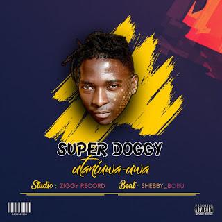 Download Audio   Super Doggy - Utaniua Uwa   (Singeli)