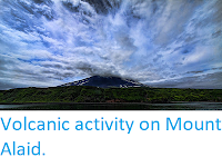 http://sciencythoughts.blogspot.co.uk/2012/10/volcanic-activity-on-mount-alaid.html