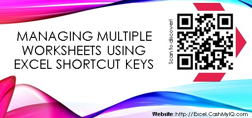 MANAGING MULTIPLE WORKSHEETS USING EXCEL SHORTCUT KEYS