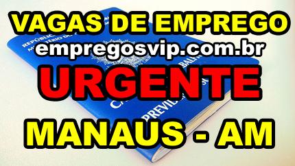 Vagas empregos Urgente Manaus, Am